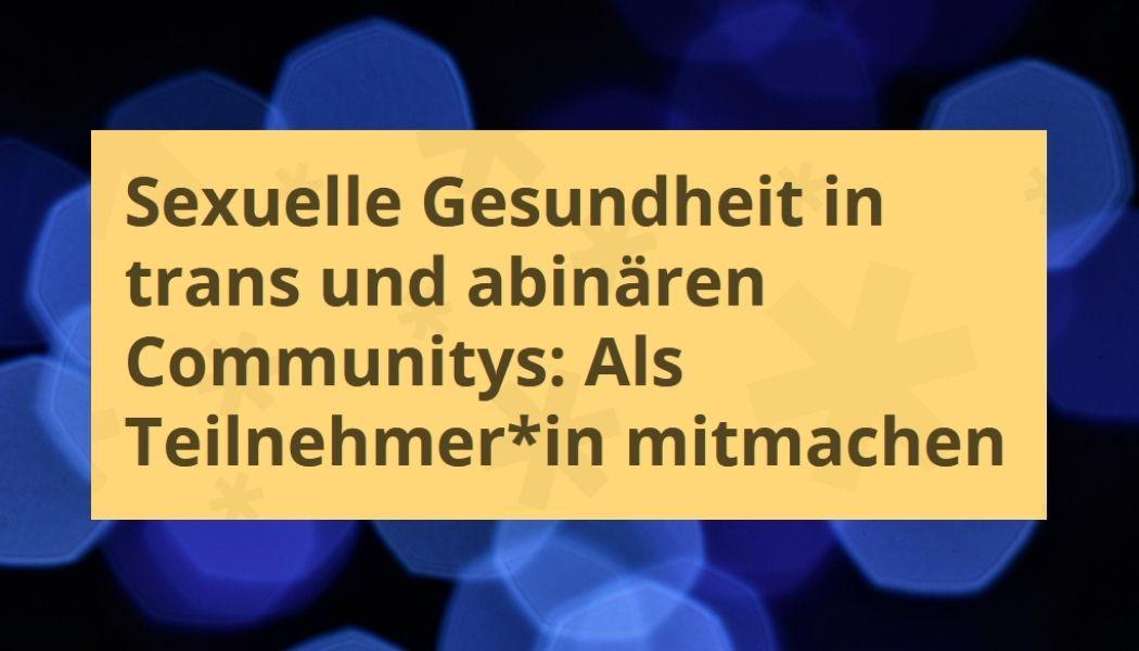 You are currently viewing Forschungsprojekt: Sexuelle Gesundheit in trans und abinären Communitys