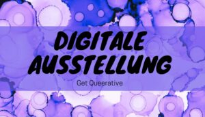 """Read more about the article Ausstellung """"Get Queerative"""""""